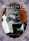 Something Borrowed, Something Blue - Christine Collier