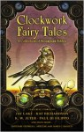 Clockwork Fairy Tales: A Collection of Steampunk Fables - Stephen L. Antczak, James C. Bassett, Pip Ballantine, K.W. Jeter, Jay Lake, Kat Richardson, Paul Di Filippo, Steven Harper, Nancy A. Collins, G.K. Hayes, Gregory Nicoll, Philippa Ballantine