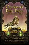 Clockwork Fairy Tales: A Collection of Steampunk Fables - Stephen L. Antczak, James C. Bassett