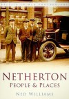 Netherton People & Places in Old Photographs - Ned Williams