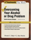 Overcoming Your Alcohol or Drug Problem: Effective Recovery Strategies Workbook (Treatments That Work) - Dennis C. Daley, G. Alan Marlatt
