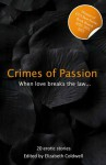 Crimes of Passion - Miranda Forbes, Elizabeth Coldwell, Courtney James, Kate J. Cameron, Shashauna P. Thomas, Gary Philpott, Landon Dixon, Tony Haynes, Lynn Lake, Angela Goldsberry, Mia Lovejoy, Megan Hussey, Giselle Renarde, Lucy Felthouse, Cesar Sanchez Zabata, Serles, Jasmine Benedict, An