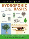 Hydroponic Basics: The Basics of Soilless Gardening Indoors - George F. Van Patten