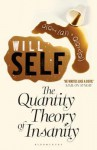 The Quantity Theory of Insanity: Reissued - Will Self