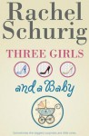 Three Girls and a Baby - Rachel Schurig