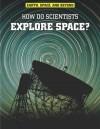 How Do Scientists Explore Space? - Robert Snedden