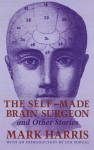 The Self-Made Brain Surgeon and Other Stories - Mark Harris, Jon Surgal