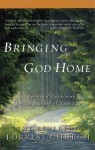 Bringing God Home: A Spiritual Guidebook for the Journey of Your Life - Forrest Church