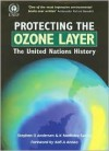 Protecting the Ozone Layer: The United Nations History - Stephen O. Andersen, K. Madhava Sarma