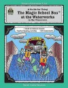 A Guide for Using The Magic School Bus.. At the Waterworks in the Classroom - Greg Young, Agi Palinay, Joanna Cole