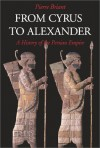 From Cyrus to Alexander: A History of the Persian Empire - Pierre Briant