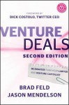 Venture Deals: Be Smarter Than Your Lawyer and Venture Capitalist - Brad Feld