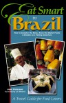Eat Smart in Brazil: How to Decipher the Menu, Know the Market Foods & Embark on a Tasting Adventure - Joan Peterson, S.V. Medaris, Brook Soltvedt