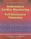 The Complete Guide to Ambulatory Cardiac Monitoring and Full Disclosure Telemetry - S.L. Kotar, J.E. Gessler