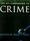 The BFI Companion to Crime - Phil Hardy