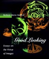 Good Looking: Essays on the Virtue of Images - Barbara Maria Stafford