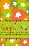 Laugh Out Loud: Stories to Touch Your Heart and Tickle Your Funny Bone - Women of Faith