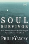 Soul Survivor: How Thirteen Unlikely Mentors Helped My Faith Survive the Church - Philip Yancey
