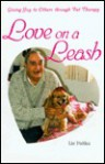 Love on a Leash: Giving Joy to Others Through Pet Therapy - Liz Palika