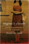 Regina's Closet: Finding My Grandmother's Secret Journal - Diana Raab