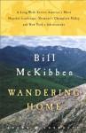 Wandering Home: A Long Walk Across America's Most Hopeful Landscape: - Bill McKibben
