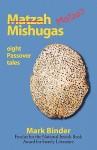 Matzah Mishugas - Mark Binder