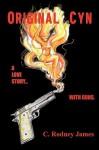 Original Cyn: A Love Story... with Guns - C. James