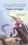 Magia selvaggia (La Pietra d'Oro, #2) - Jude Fisher, Gloria Pastorino