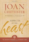 Aspects of the Heart: The Many Paths of a Good Life - Joan D. Chittister