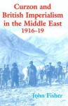 Curzon and British Imperialism in the Middle East 1916-1919 - John Fisher