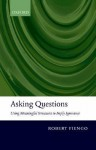 Asking Questions: Using meaningful structures to imply ignorance: Using meaningful structures to imply ignorance - Robert Fiengo