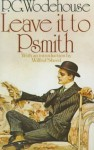 Leave It to Psmith - P.G. Wodehouse, Wilfrid Sheed
