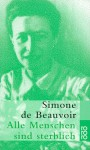Alle Menschen sind sterblich. - Simone de Beauvoir