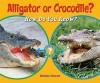 Alligator or Crocodile?: How Do You Know? - Melissa Stewart