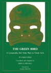 Green Bird: A Commedia Dell'arte Play in Three Acts - Carlo Gozzi, John D. Mitchell, Donald K. Chang