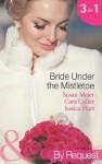 Bride Under the Mistletoe (Mills & Boon By Request) (Christmas Treats - Book 4) - Susan Meier, Cara Colter, Jessica Hart