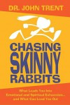 Chasing Skinny Rabbits: What Leads You Into Emotional and Spiritual Exhaustion...and What Can Lead You Out - John T. Trent