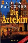 Die Aztekin - Colin Falconer, K. Schatzhauser