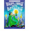 Wallop and Whizz and the Bottle of Fizz - Philip Hawthorne