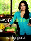 Eva's Kitchen: Cooking with Love for Family and Friends - Eva Longoria, Marah Stets