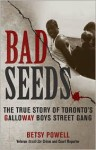 Bad Seeds: The True Story Of Toronto's Galloway Boys Street Gang - Betsy Powell