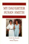 My Daughter Susan Smith - Linda H. Russell, Shirley Stephens