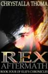 Rex Aftermath (Elei's Chronicles, #4) - Chrystalla Thoma