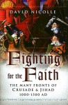Fighting for the Faith: The Many Fronts of Crusade and Jihad, 1000�1500 AD - David Nicolle