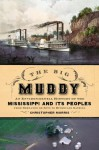 The Big Muddy: An Environmental History of the Mississippi and Its Peoples from Hernando de Soto to Hurricane Katrina - Christopher Morris