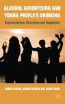 Alcohol Advertising and Young People's Drinking: Representation, Reception and Regulation - Barrie Gunter, Anders Hansen, Maria Touri