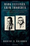 Dark Feelings, Grim Thoughts: Experience and Reflection in Camus and Sartre - Robert C. Solomon