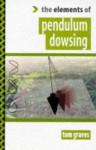 Elements of Pendulum Dowsing - Tom Graves