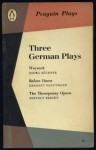 Three German Plays: Woyzeck - Before Dawn - The Threepenny Opera - Georg Büchner, Gerhart Hauptmann, Bertolt Brecht