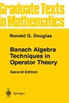 Banach Algebra Techniques in Operator Theory. Pure and Applied Mathematics, Volume 49. - Ronald G. Douglas